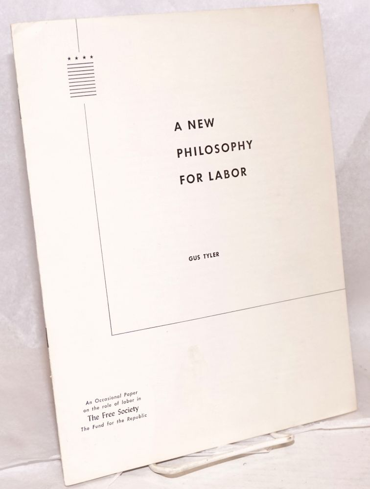 A new philosophy for labor. Gus Tyler.