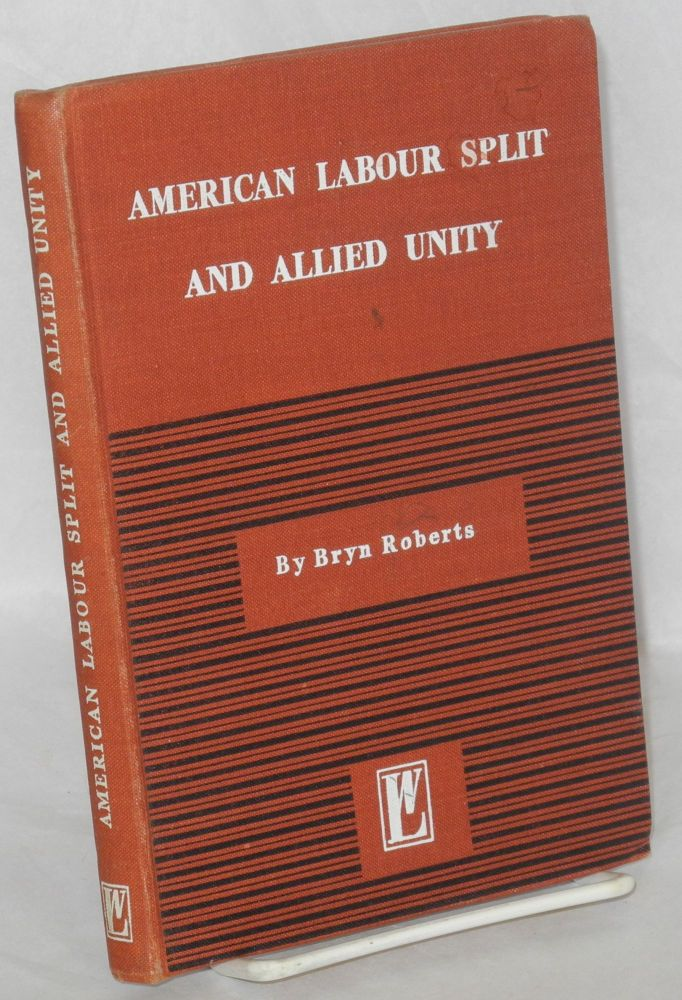 The American labour split and allied unity. Bryn Roberts.