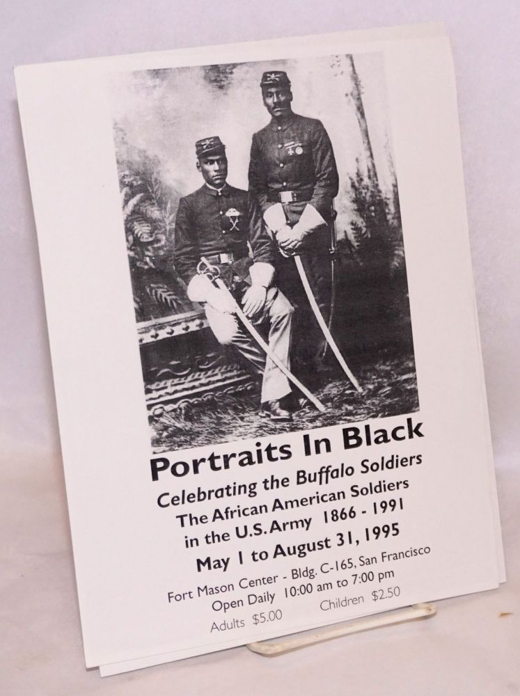 Portraits in black; celebrating the Buffalo Soldiers .... May 1 to August 31, 1995, Fort Mason Center ... San Francisco