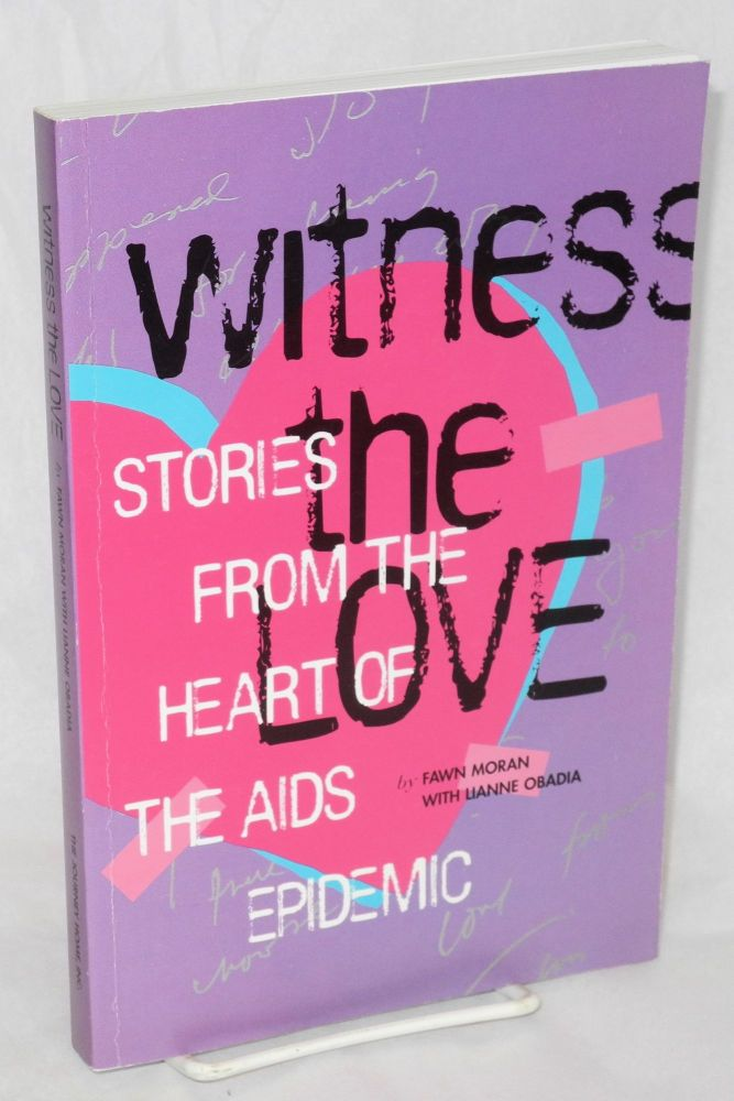 Witness the love; stories from the heart of AIDS epidemic. Rick Gerharter, Fawn Moran, , principal Lianne Obadia.