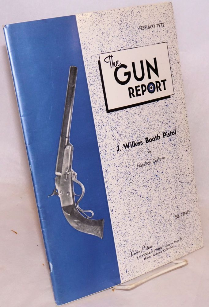 "The "" J. Wilkes Booth"" pistol, [article in] The gun report February 1972 Volume XVII no. 9 ""Dedicated to the interest of gun enthusiasts everywhere"" Hamilton Cochran."