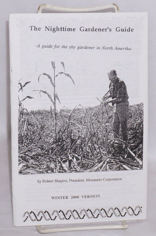 The nighttime gardener's guide. A guide for the shy gardener in North Amerika- by Robert Shapiro, President, Monsanto Corporation. Winter 2000 version