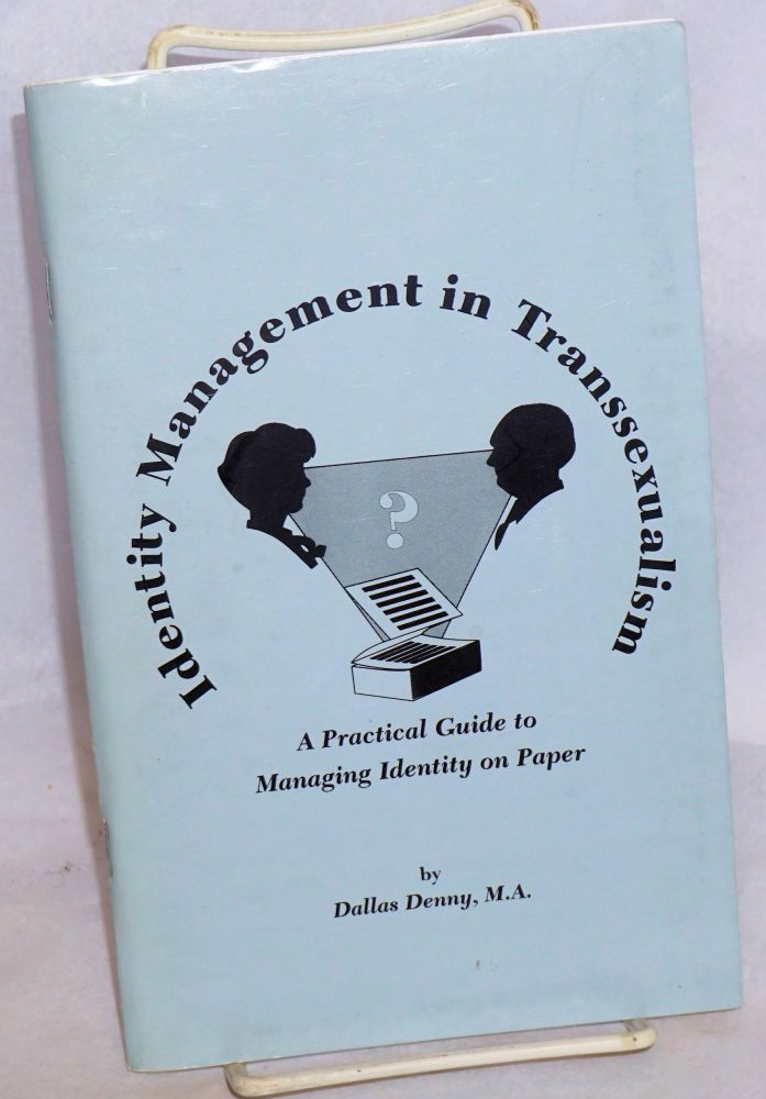 Identity management in transsexualism: a practical guide to managing identity on paper. Dallas Denny.