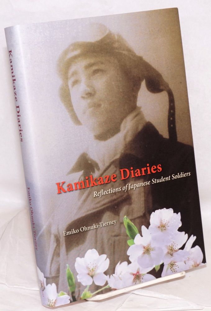 Kamikaze diaries; reflections of Japanese student soldiers. Emiko Ohnuki-Tierney.