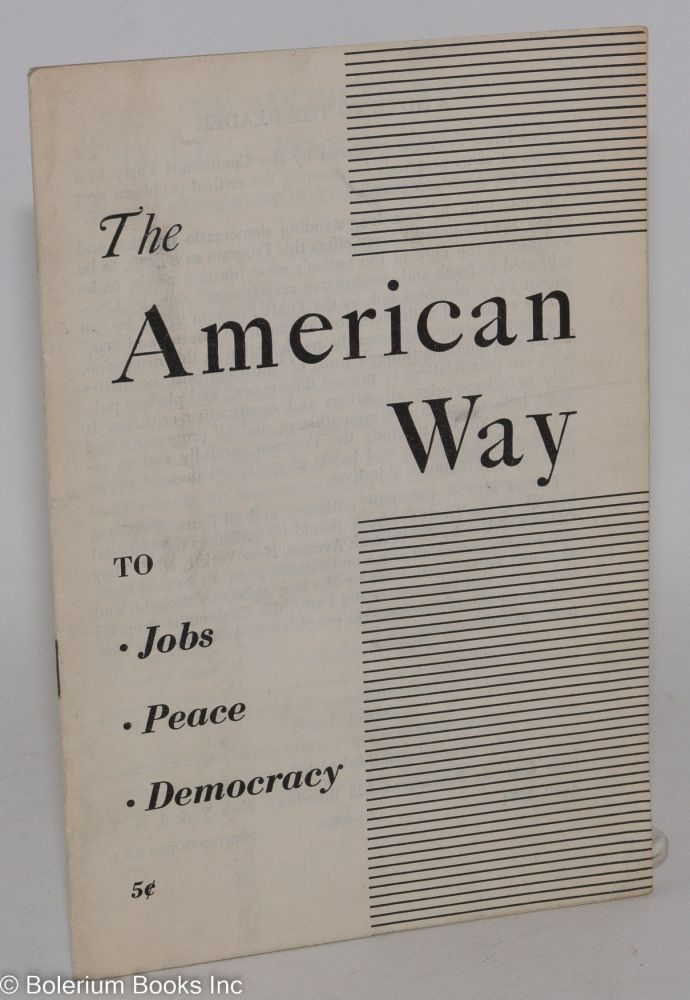 The American way to jobs, peace, equal rights and democracy. [Draft program of the Communist Party]. USA Communist Party.