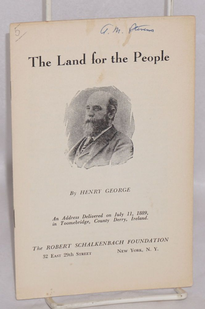 The land for the people. An address delivered on July 11, 1889, in Toomebridge, County Derry, Ireland. Henry George.