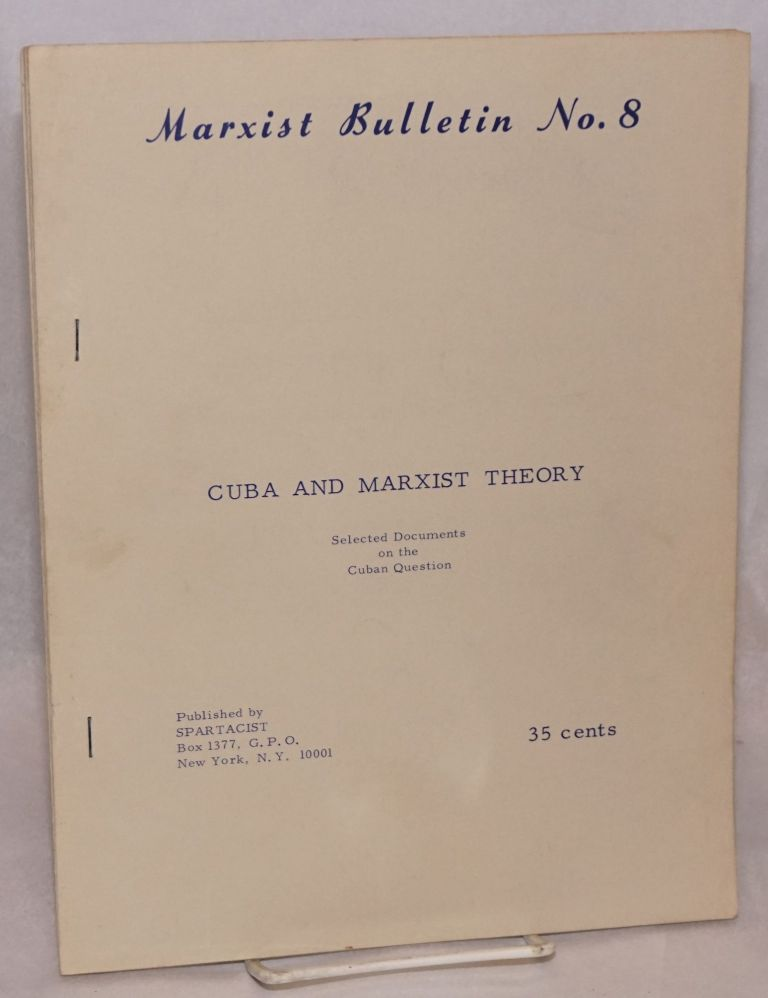 Cuba and Marxist theory. Selected documents on the Cuban question. Spartacist League.