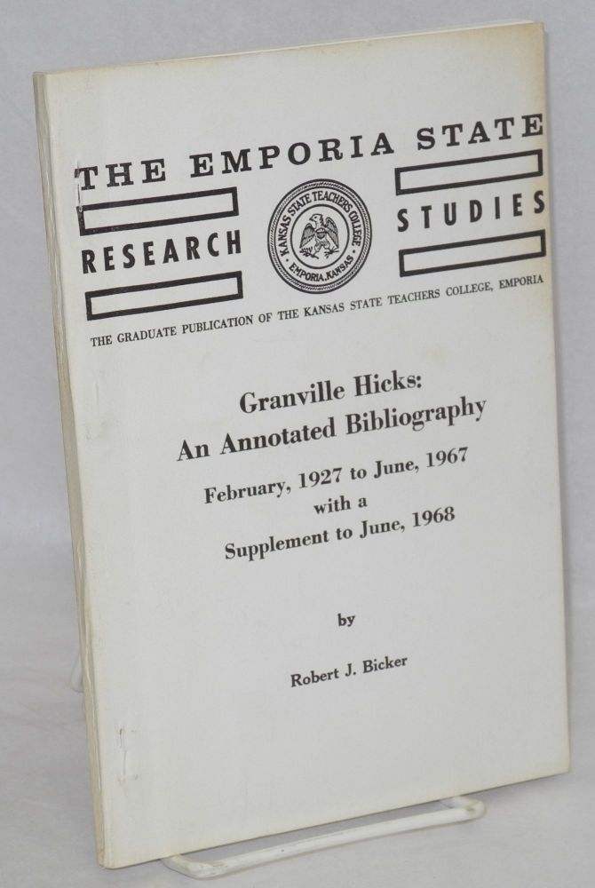 Granville Hicks, an annotated bibliography February, 1927 to June, 1967 with a supplement to June, 1968. Robert J. Bicker.