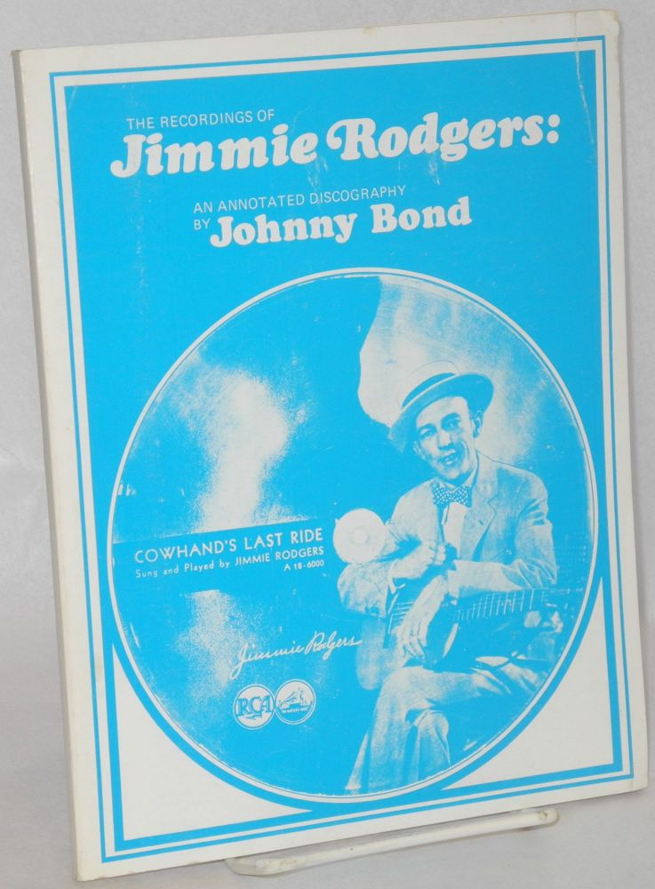 The recordings of Jimmie Rodgers: an annotated discography. Johnny Bond.
