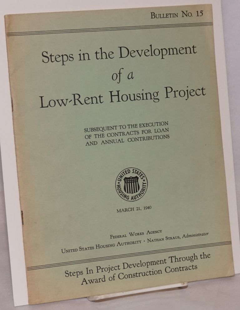 Steps in the development of a low-rent housing project subsequent to the execution of the contracts for loan and annual contributions. Nancy Straus Federal Works Agency, administrator.