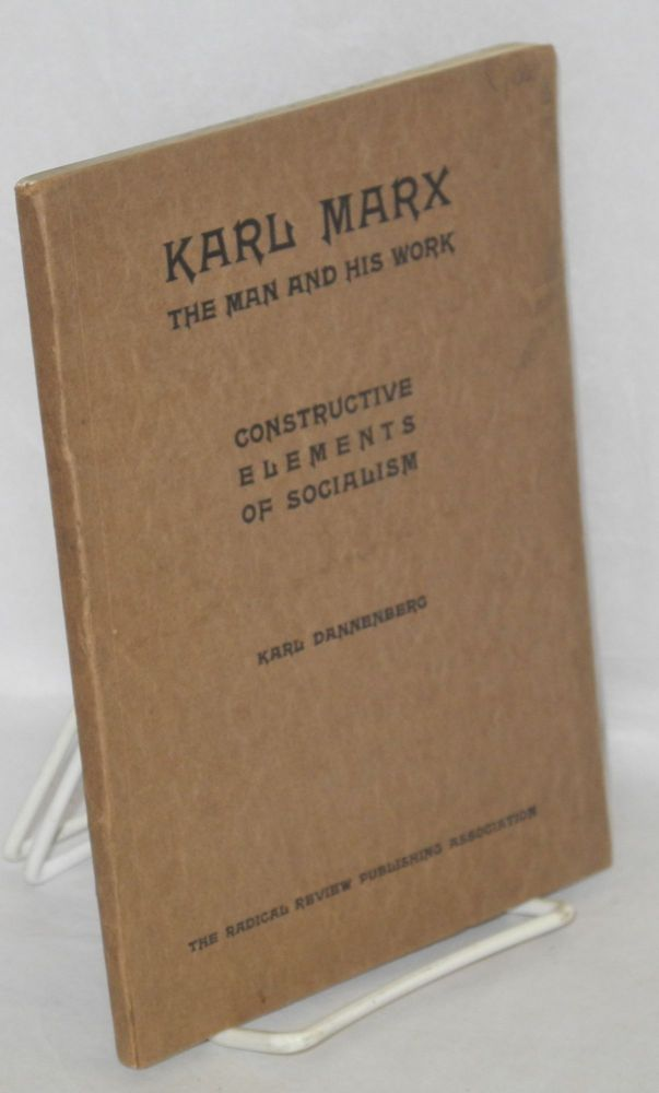 Karl Marx; the man and his work, and The constructive elements of socialism. Three lectures and two essays. Karl Dannenberg.