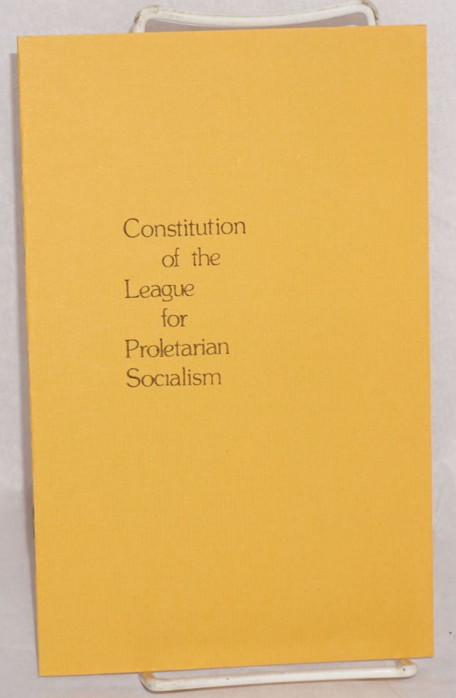 Constitution of the League for Proletarian Socialism. League for Proletarian Socialism.