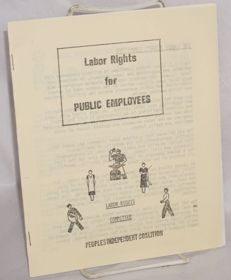 Labor rights for public employees. Labor Rights Committee People's Independent Coalition.