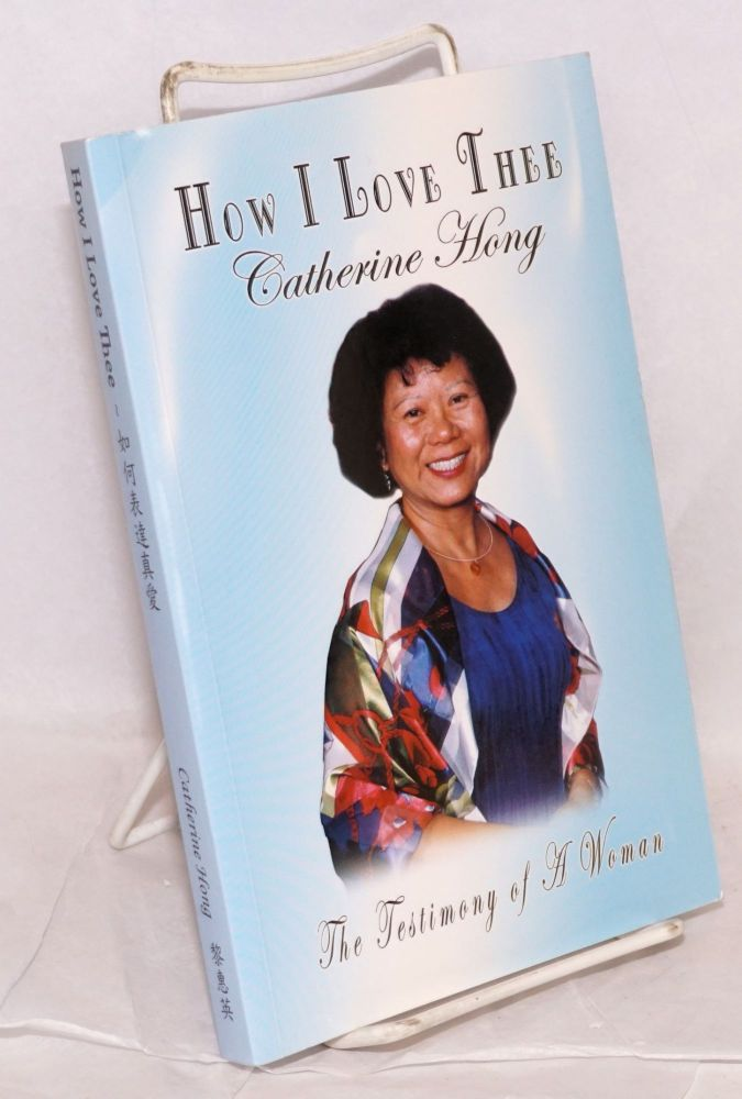 How I love thee; the testimony of a woman. Catherine Hong.