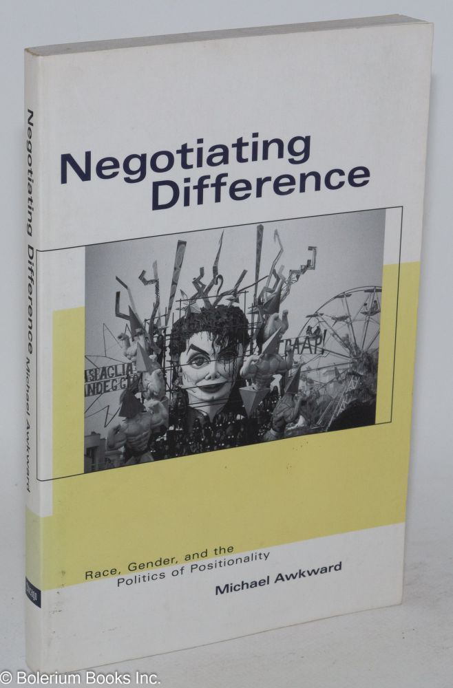Negotiating Difference: race, gender and the politics of positionality. Michael Awkward.