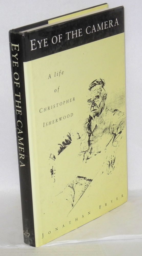 Eye of the camera; a life of Christopher Isherwood. Jonathan Fryer.