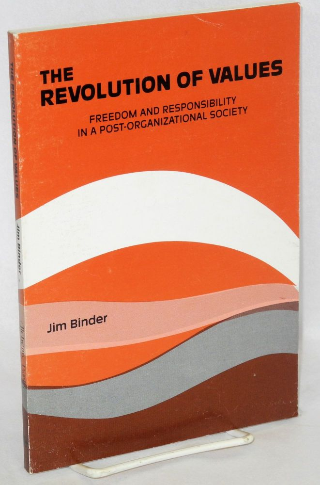 The Revolution of Values: Freedom and Responsibility in a Post-Organizational Society. Jim Binder.