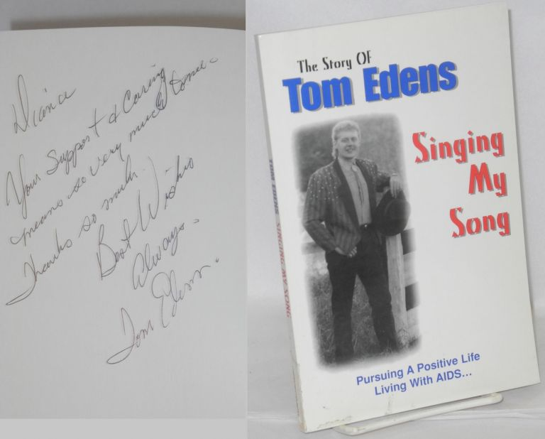 Singing my song; pursuing a positive life living with AIDS. Tom Edens.