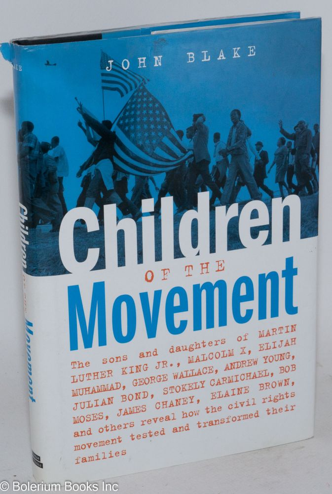Children of the movement; the sons and daughters of Martin Luther King Jr., Malcolm X, Elijah Muhammad, George Wallace, Andrew Young, Julian Bond, Stokely Carmichael, Bob Moses, James Chaney, Elaine Brown, and others reveal how the civil rights movement tested and transformed their families. John Blake.