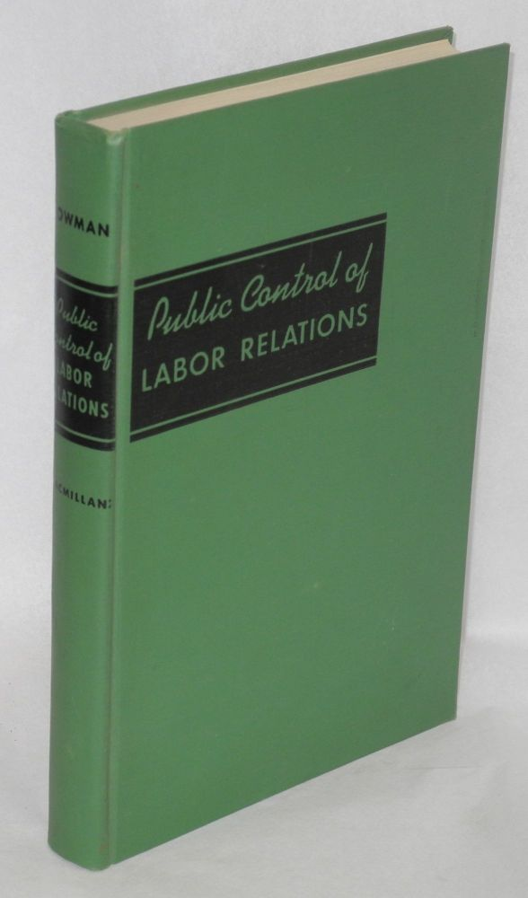 Public control of labor relations, a study of the National Labor Relations Board. D. O. Bowman.
