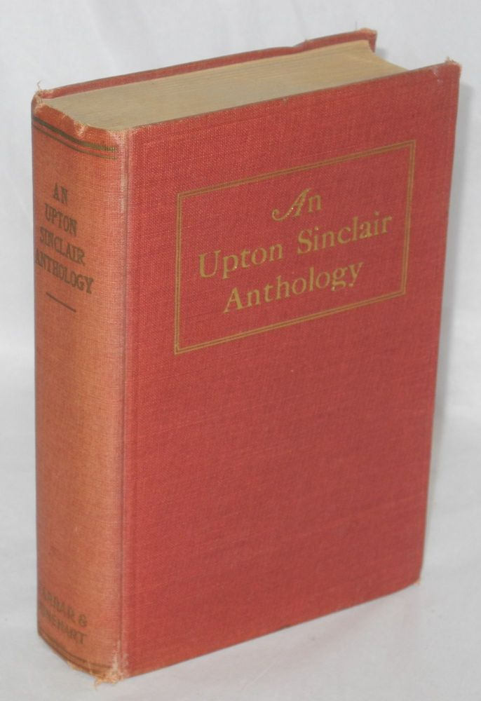 An Upton Sinclair anthology. With a preface by Upton Sinclair, compiled by I.O. Evans. Upton Sinclair.