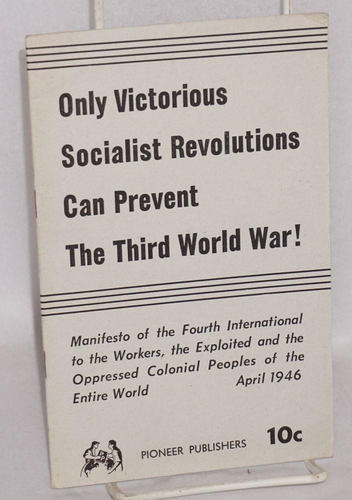 Only victorious socialist revolutions can prevent the third world war! Manifesto of the Fourth International to the workers, the exploited and the oppressed colonial peoples of the entire world. Fourth International.