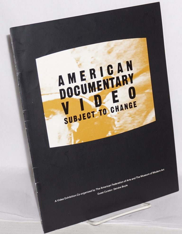 American documentary video: subject to change. A video exhibition co-ordinated by the American Federation of Arts and the Museum of Modern Art. Deirdre Boyle, guest curator.