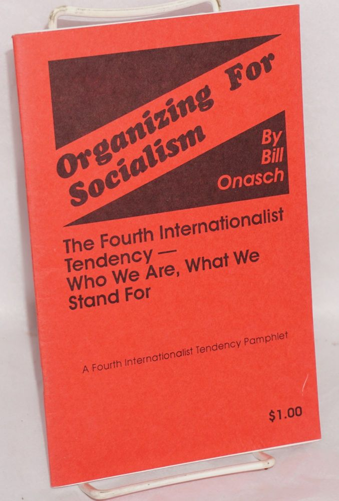 Organizing for socialism. The Fourth Internationalist Tendency - who we are what we stand for. Bill Onasch.