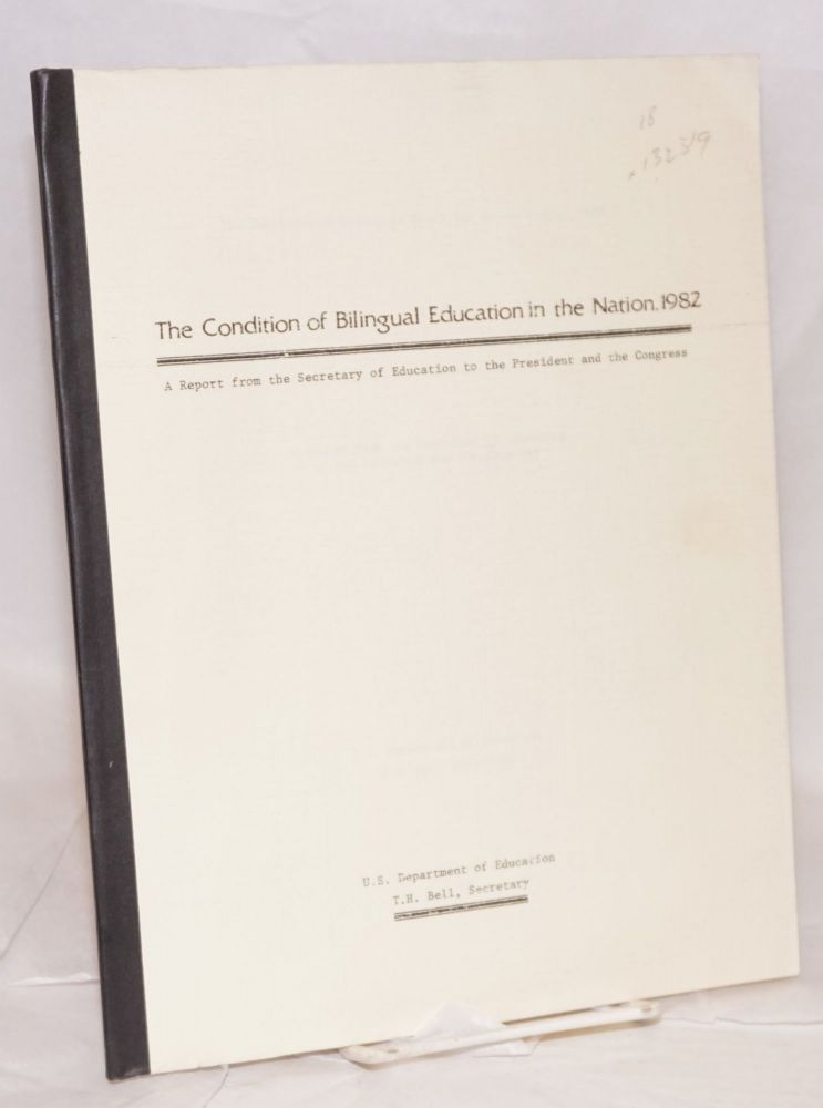The Condition of Bilingual Education in the Nation, 1982; a report from the Secretary of Education to the President and the Congress. United States. Department of Education.