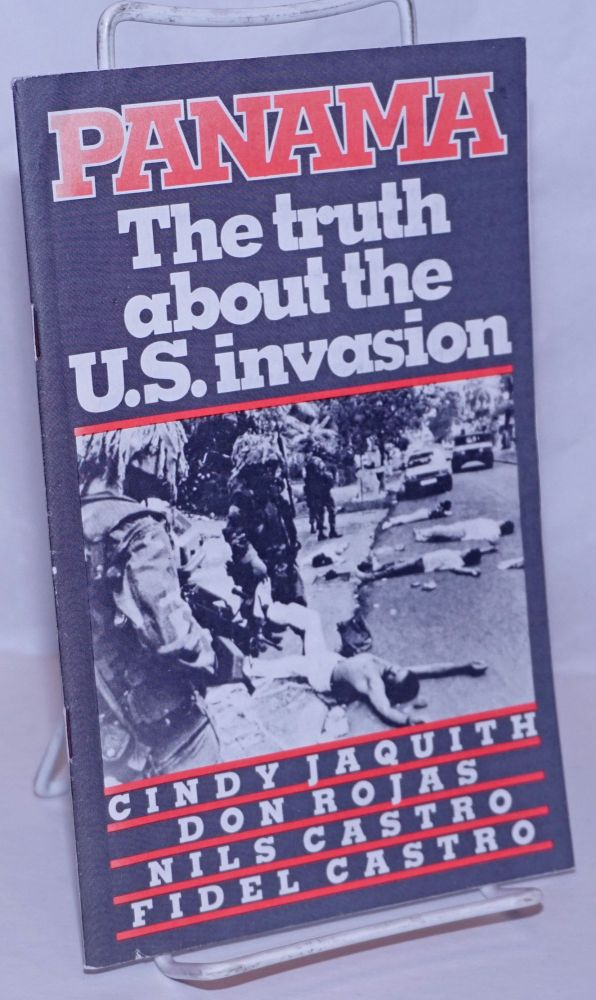 Panama: the Truth About the U. S. Invasion. Cindy Jaquith, Don Rosas, Nils Castro, Fidel Castro.