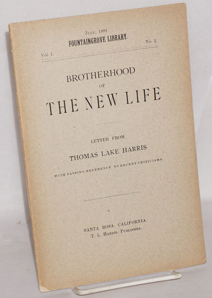 Brotherhood of the new life; letter from Thomas Lake Harris with passing reference to recent criticisms. Thomas Lake Harris.