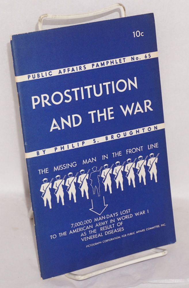 Prostitution and the war [the missing man in the front line / 7,000,000 man-days lost to the American army in world war I as the result of venereal diseases]. Philip S. Broughton.