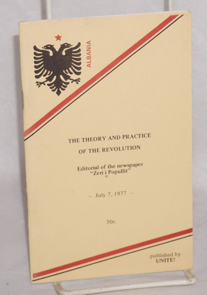The theory and practice of revolution. Editorial of Zeri i Popullit, organ of the Central Committee of the Party of Labor of Albania. July 7, 1977. Central Organization of U. S. Marxist - Leninists.