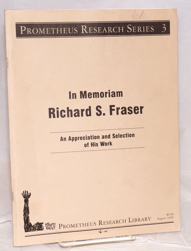 In memoriam: Richard S. Fraser. An appreciation and selection of his work. Richard S. Fraser.