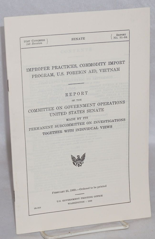 Improper practices, commodity import program, U.S. foreign aid, Vietnam. Report of the Committee on Government Operations, United States Senate, made by its Permanent Subcommittee on Investigations, together with individual views. Committee on Government Operations United States Senate, Permanent Subcommittee on Investigations.