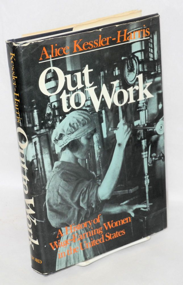 Out to work; a history of wage-earning women in the United States. Alice Kessler-Harris.