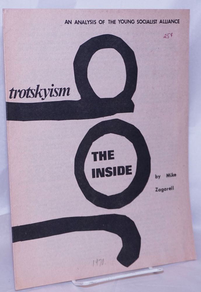Trotskyism; the inside. An analysis of the Young Socialist Alliance. Mike Zagarell.