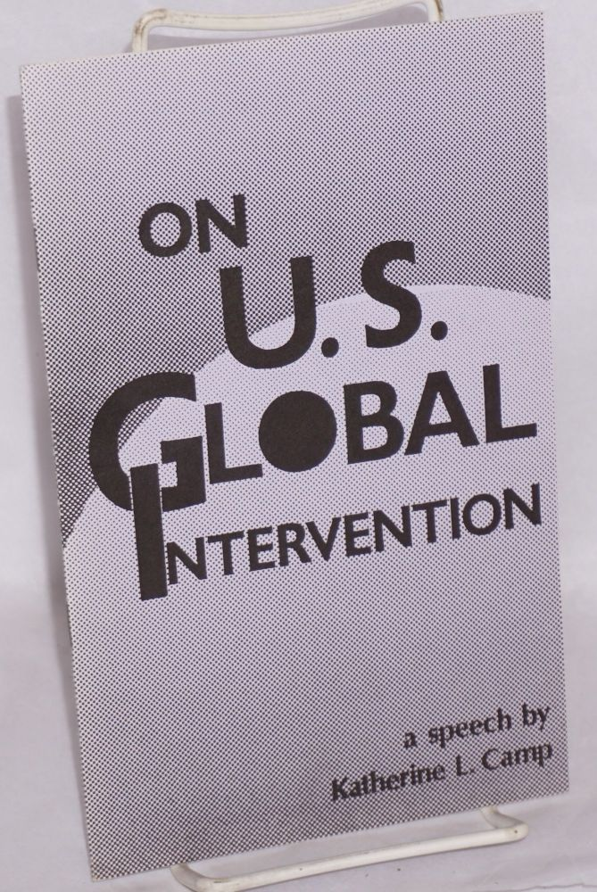 On U.S. global intervention: a speech. Katherine L. Camp.