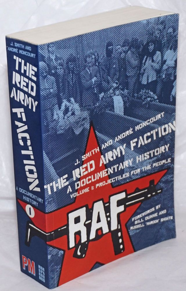 The Red Army Faction; a documentary history. Volume 1, Projectiles for the people. J. Smith, , André Moncourt.