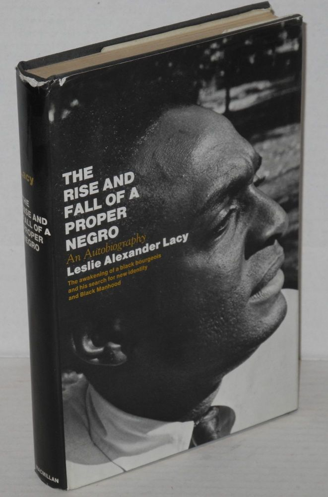 The rise and fall of proper Negro; an autobiography. Leslie Alexander Lacy.