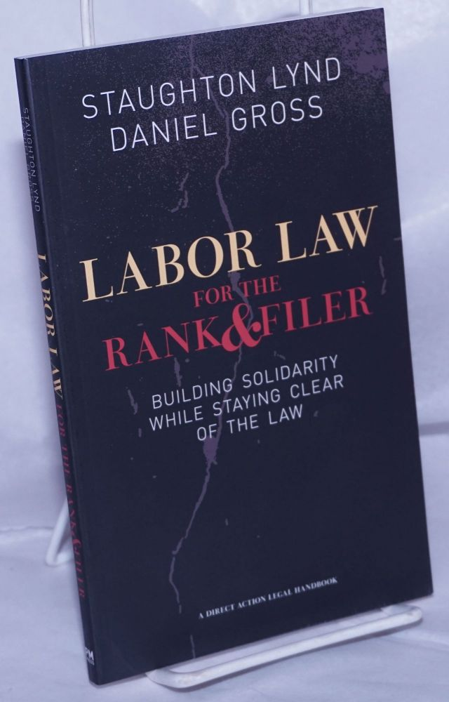 Labor law for the rank & filer, building solidarity while staying clear of the law. Staughton Lynd, Daniel Gross.