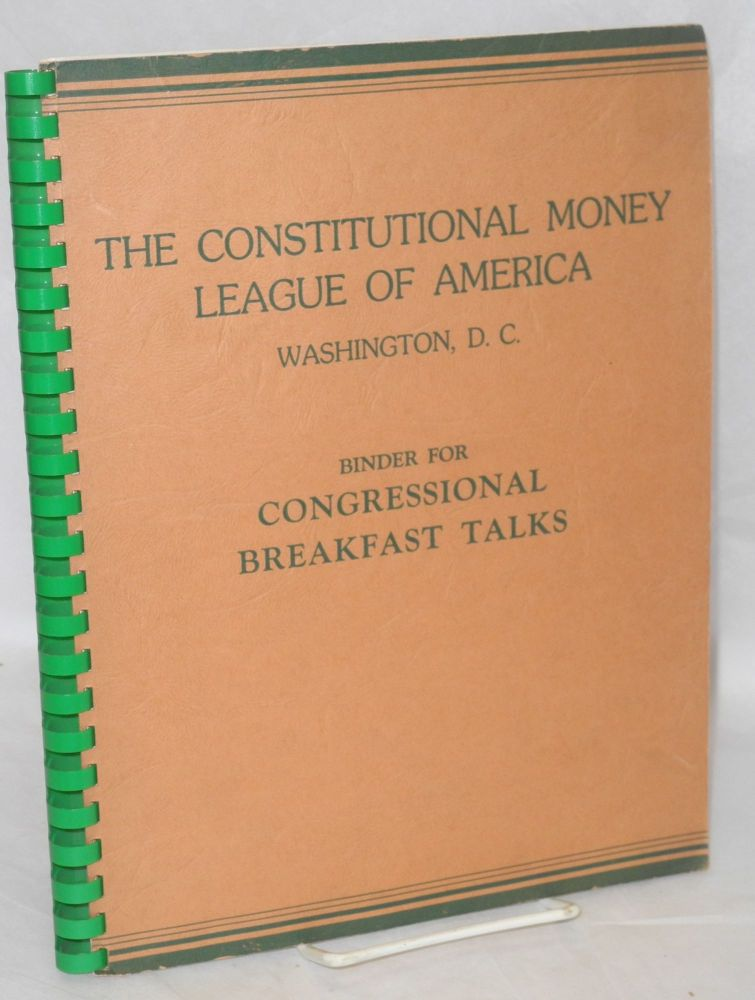 Binder for Congressional breakfast talks. Constitutional Money League of America.