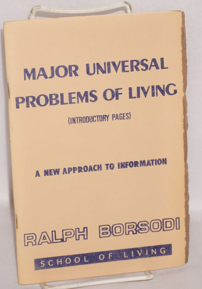 Major universal problems of living (introductory pages). A new approach to information. Ralph Borsodi.