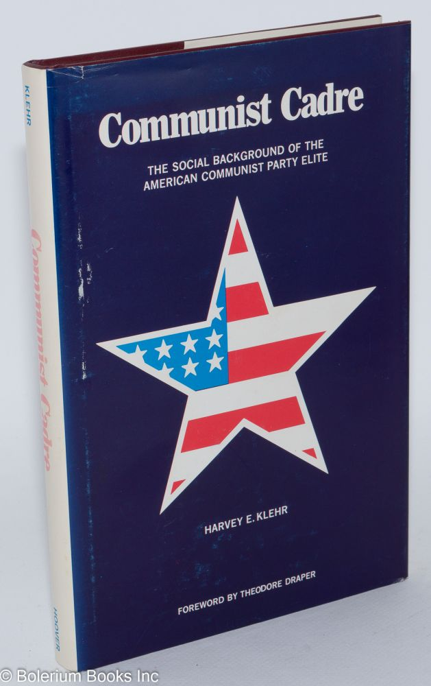 Communist cadre; the social background of the American Communist Party elite. Harvey Klehr.