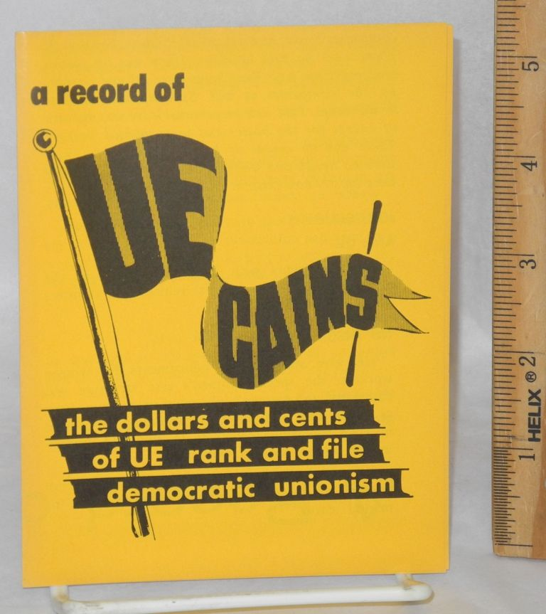 A record of UE gains. The dollars and cents of UE rank and file democratic unionism. Radio United Electrical, Machine Workers of America.