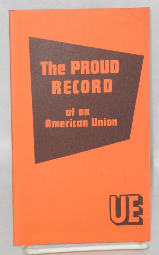 The proud record of an American union. Radio United Electrical, Machine Workers of America.