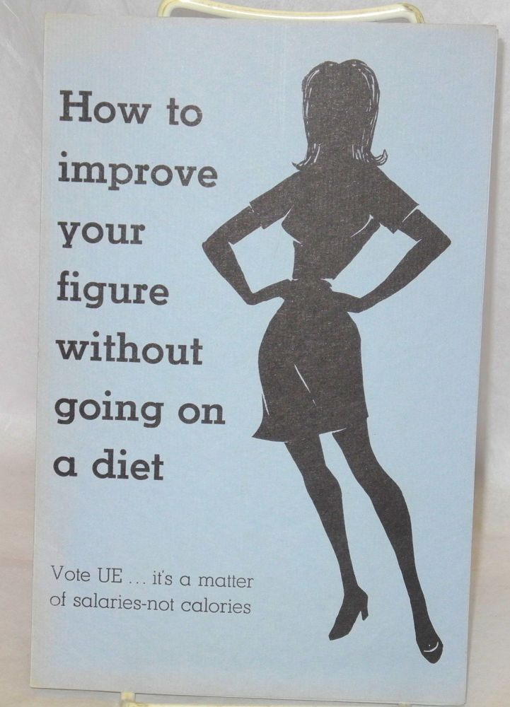 How to improve your figure without going on a diet. Vote UE... it's a matter of salaries, not calories. UE, Radio United Electrical, Machine Workers of America.