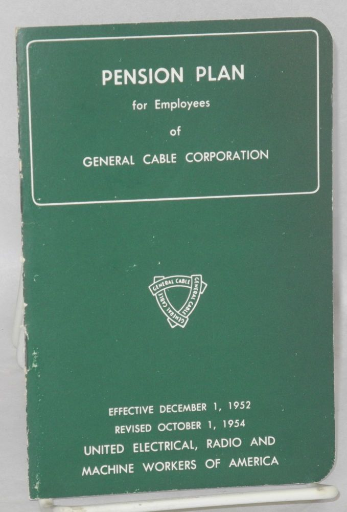 Pension plan for employees of General Cable Corporation. UE, Radio United Electrical, Machine Workers of America.
