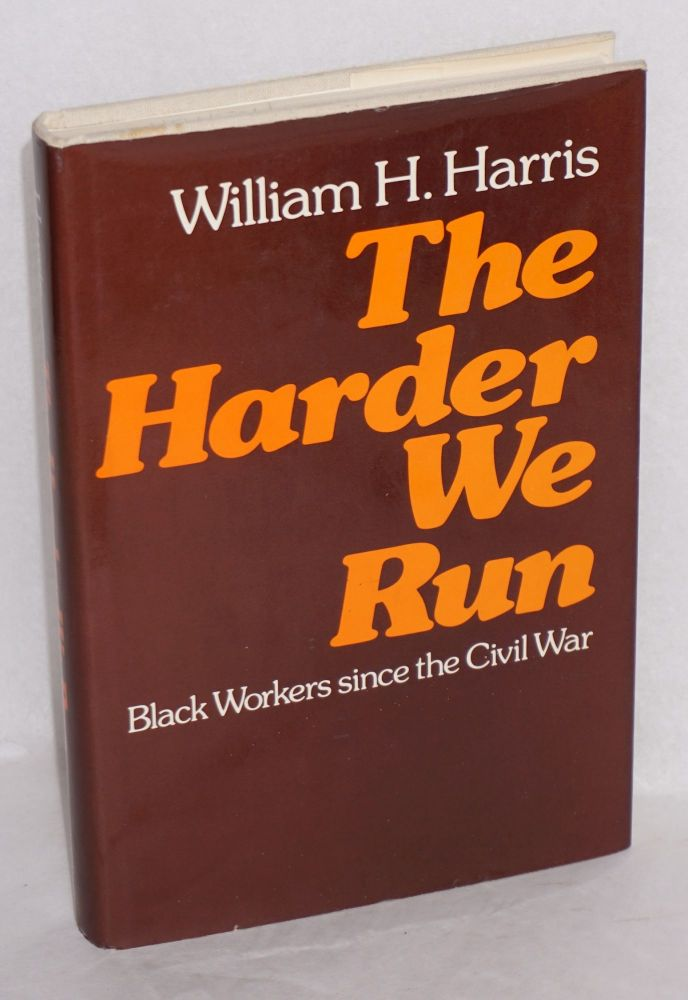 The harder we run; black workers since the Civil War. William H. Harris.
