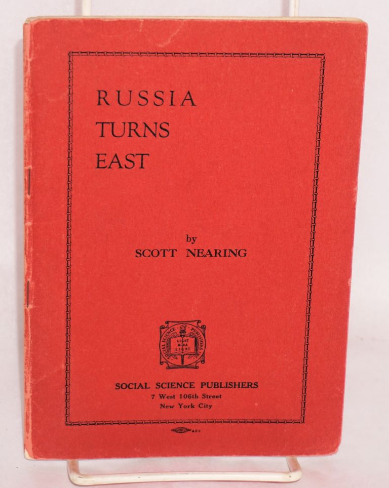 Russia turns East; the triumph of Soviet diplomacy in Asia. Scott Nearing.